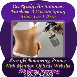 Get Ready for Summer! Purchase 3 Custom Spray Tans, Get 1 Free. Free pH Balancing Primer with mention of this website. No Lines Tanning 859-278-5283
