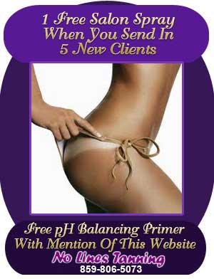 1 Free Salon Spray when you send in 5 New Clients. Free pH Balancing Primer with mention of this website - No Lines Tanning 859-278-5283