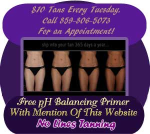 $10 Tans Every Tuesday. Call 859-278-5283 for an appointment. Free pH Balancing Primer with mention of this website - No Lines Tanning